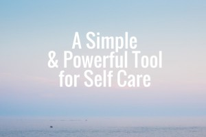 A Simple & Powerful Tool for Self Care