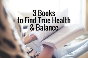 3 Books to Find True Health & Balance