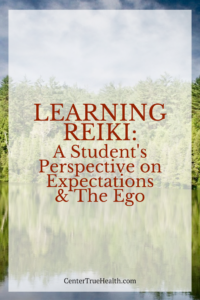 Learning Reiki: A Student's Perspective on Expectations & The Ego