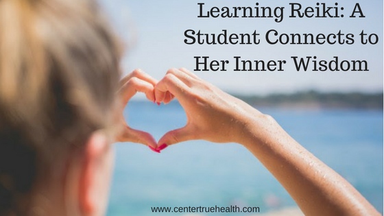 Learning Reiki: A Student Connects to Her Inner Wisdom