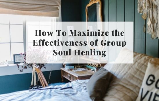 how to maximize the effectiveness of group soul healing